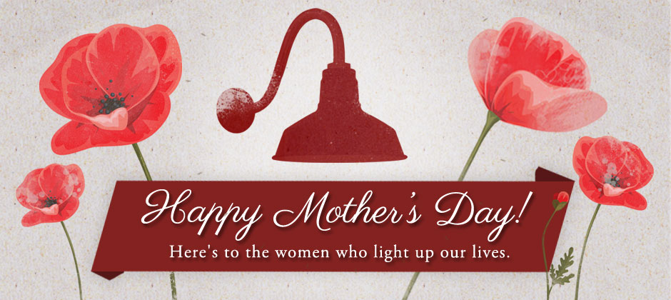 Happy Mother's Day from Barn Light Electric