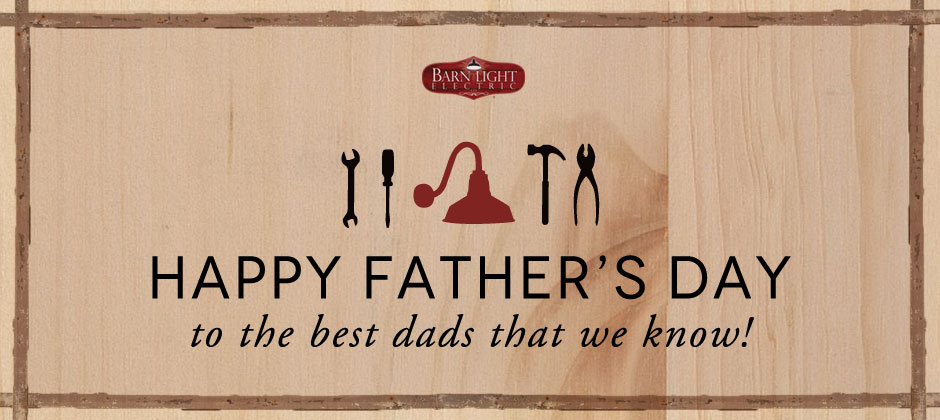 Happy Father's Day from Barn Light Electric!